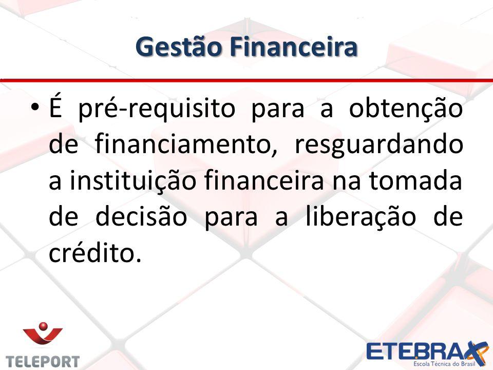 Gestão Financeira É pré-requisito para a obtenção de financiamento, resguardando a instituição financeira na tomada de decisão para a liberação de cré