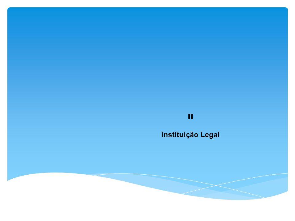 II Instituição Legal