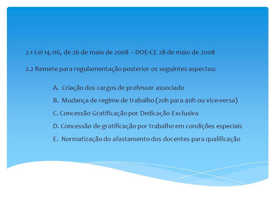 2.1 Lei 14.116, de 26 de maio de 2008 – DOE-CE 28 de maio de 2008 2.2 Remete para regulamentação posterior os seguintes aspectos: A. Criação dos cargo