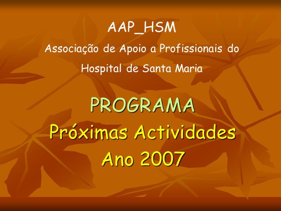 PROGRAMA Próximas Actividades Ano 2007 AAP_HSM Associação de Apoio a Profissionais do Hospital de Santa Maria