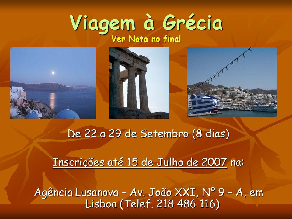 Viagem à Grécia Ver Nota no final De 22 a 29 de Setembro (8 dias) De 22 a 29 de Setembro (8 dias) Inscrições até 15 de Julho de 2007 na : Inscrições até 15 de Julho de 2007 na : Agência Lusanova – Av.