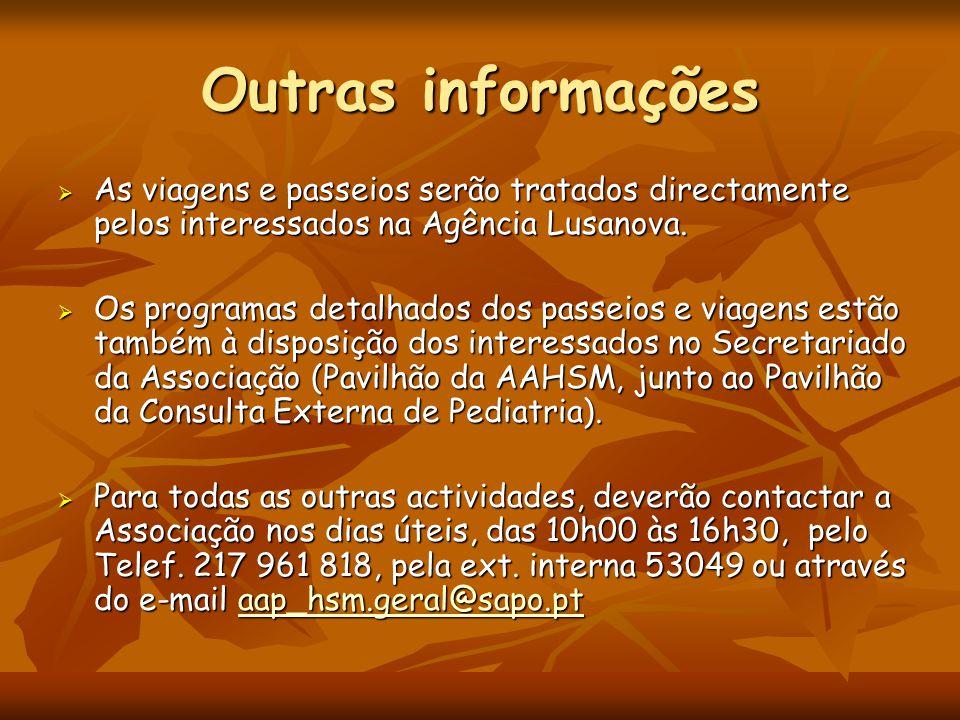 Outras informações As viagens e passeios serão tratados directamente pelos interessados na Agência Lusanova.