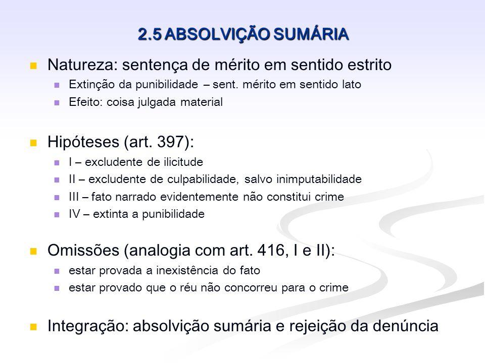 2.6 RECEBIMENTO DA DENÚNCIA Momento: Após a resposta do acusado Interpretação corretiva e parcialmente ab-rogante do art.