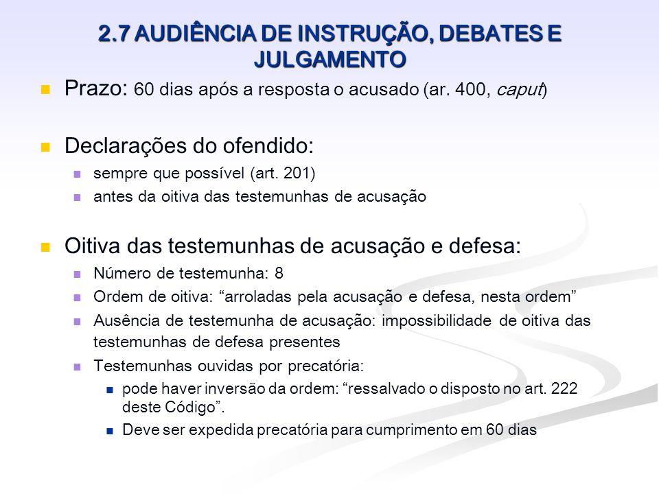 2.7 AUDIÊNCIA DE INSTRUÇÃO, DEBATES E JULGAMENTO Esclarecimentos dos peritos: Momento: prestados em audiência (art.