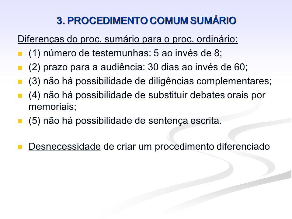 3. PROCEDIMENTO COMUM SUMÁRIO Diferenças do proc. sumário para o proc. ordinário: (1) número de testemunhas: 5 ao invés de 8; (2) prazo para a audiênc