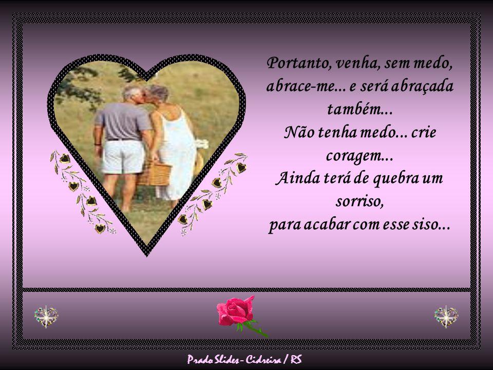 Prado Slides - Cidreira / RS Sendo um abraço amigo de verdade, ainda serve para comemorações, alegrando os corações... Abraços transmitem fé, força e