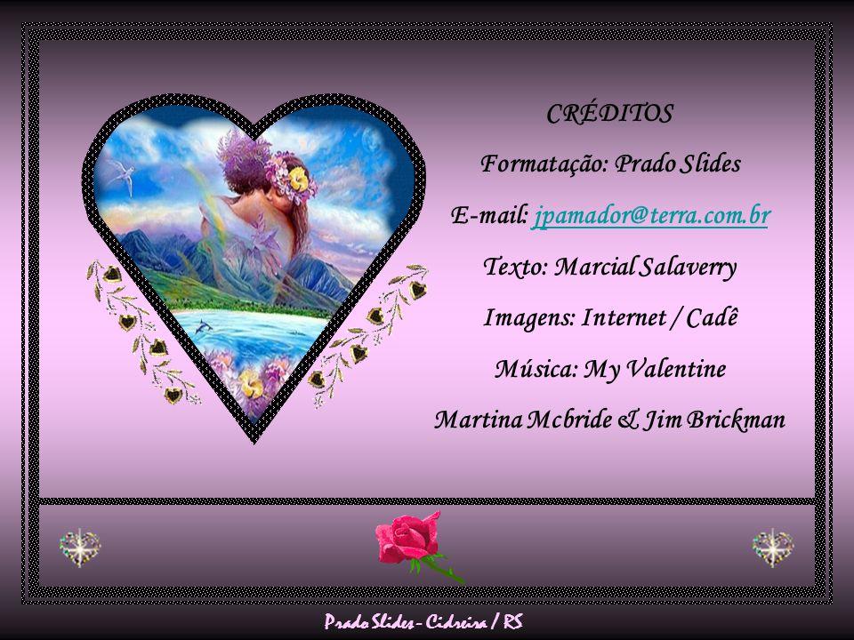 CRÉDITOS Formatação: Prado Slides E-mail: jpamador@terra.com.brjpamador@terra.com.br Texto: Marcial Salaverry Imagens: Internet / Cadê Música: My Valentine Martina Mcbride & Jim Brickman