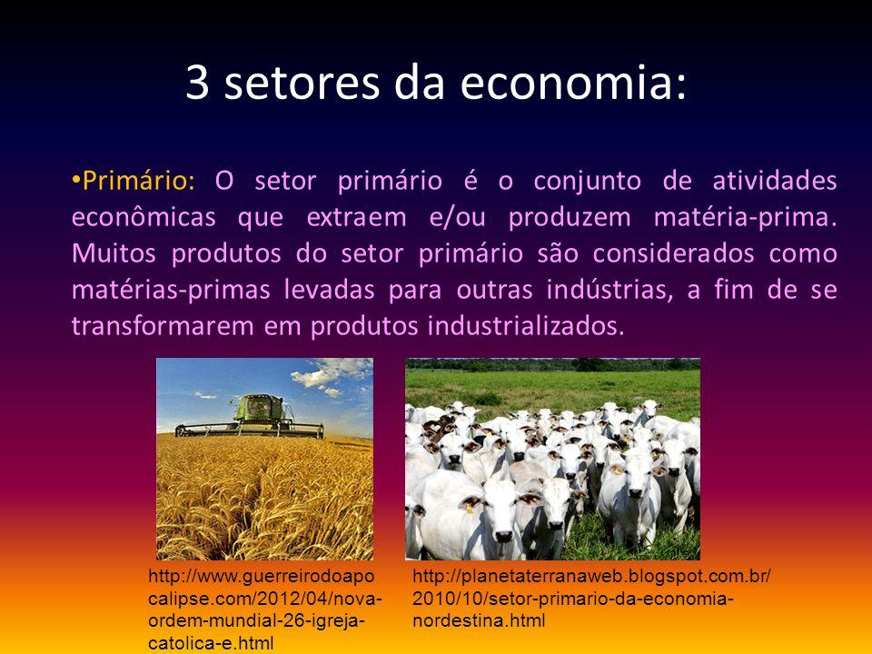 3 setores da economia: Primário: O setor primário é o conjunto de atividades econômicas que extraem e/ou produzem matéria-prima. Muitos produtos do se