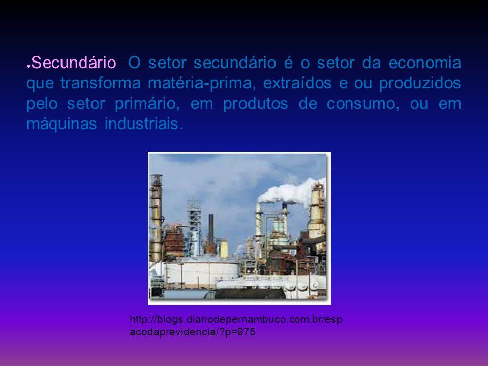 Secundário: O setor secundário é o setor da economia que transforma matéria-prima, extraídos e ou produzidos pelo setor primário, em produtos de consu
