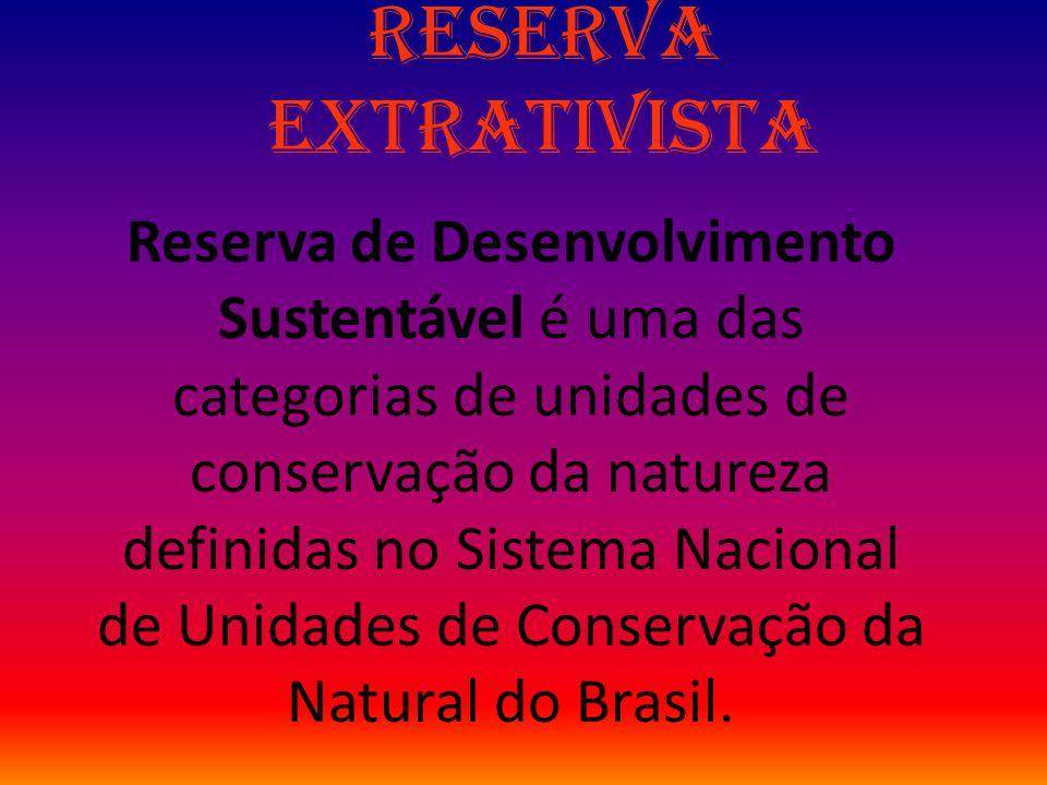 Reserva Extrativista Reserva de Desenvolvimento Sustentável é uma das categorias de unidades de conservação da natureza definidas no Sistema Nacional