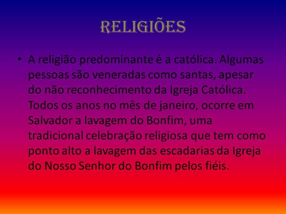 Religiões A religião predominante é a católica. Algumas pessoas são veneradas como santas, apesar do não reconhecimento da Igreja Católica. Todos os a