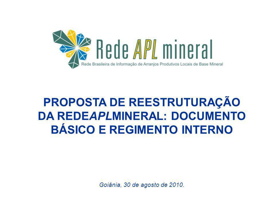 PROPOSTA DE REESTRUTURAÇÃO DA REDEAPLMINERAL: DOCUMENTO BÁSICO E REGIMENTO INTERNO Goiânia, 30 de agosto de 2010.
