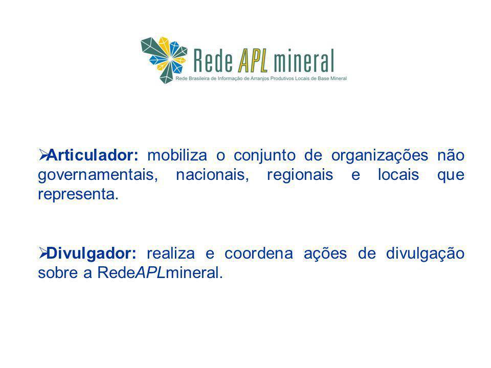 Articulador: mobiliza o conjunto de organizações não governamentais, nacionais, regionais e locais que representa. Divulgador: realiza e coordena açõe