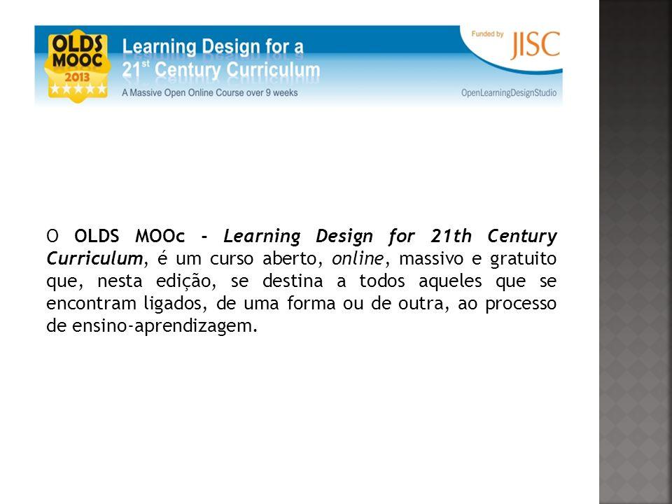 O OLDS MOOc - Learning Design for 21th Century Curriculum, é um curso aberto, online, massivo e gratuito que, nesta edição, se destina a todos aqueles que se encontram ligados, de uma forma ou de outra, ao processo de ensino-aprendizagem.