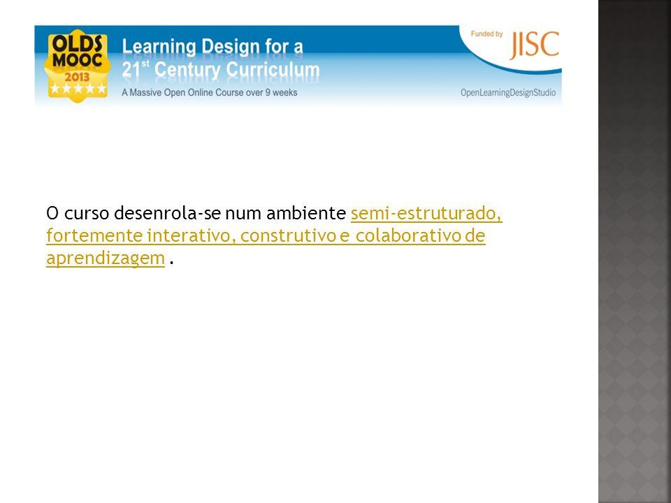 O curso desenrola-se num ambiente semi-estruturado, fortemente interativo, construtivo e colaborativo de aprendizagem.semi-estruturado, fortemente interativo, construtivo e colaborativo de aprendizagem