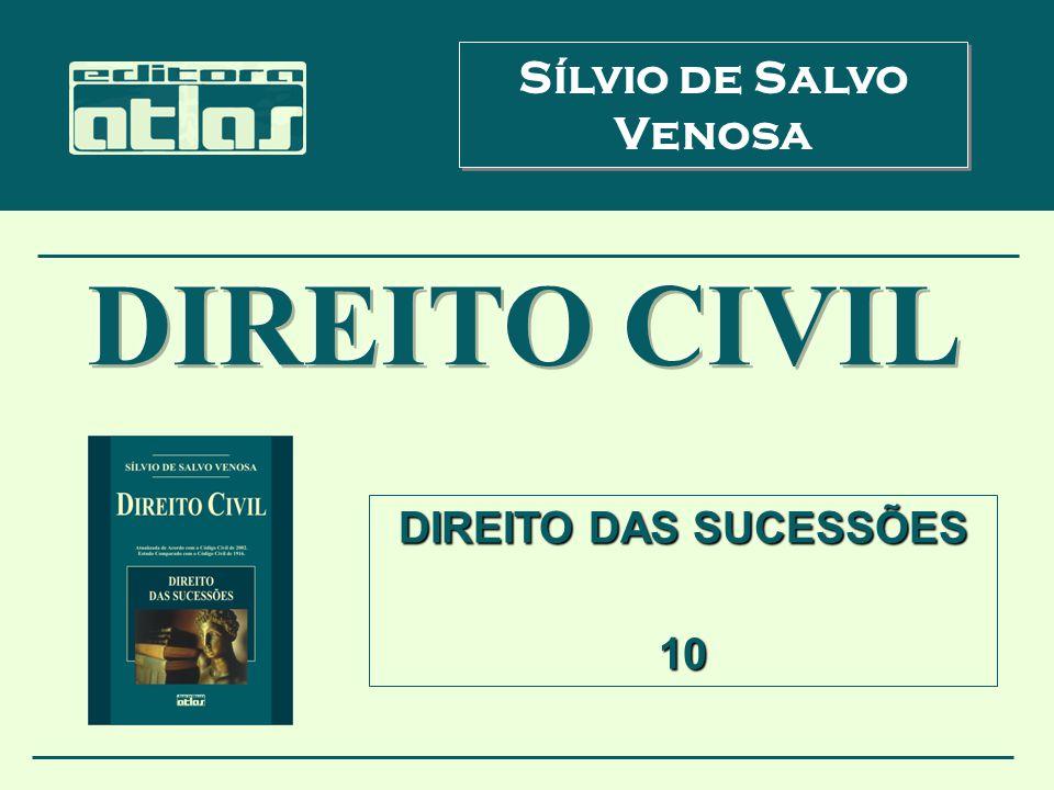 DIREITO DAS SUCESSÕES 10 Sílvio de Salvo Venosa