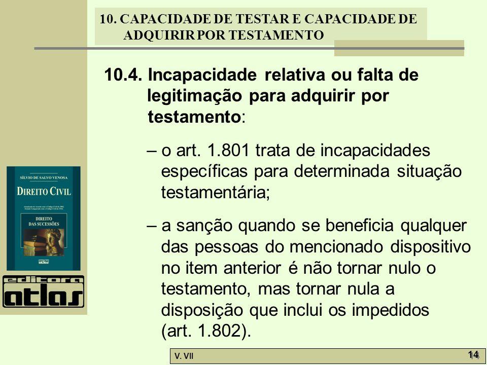 10. CAPACIDADE DE TESTAR E CAPACIDADE DE ADQUIRIR POR TESTAMENTO V. VII 14 10.4. Incapacidade relativa ou falta de legitimação para adquirir por testa