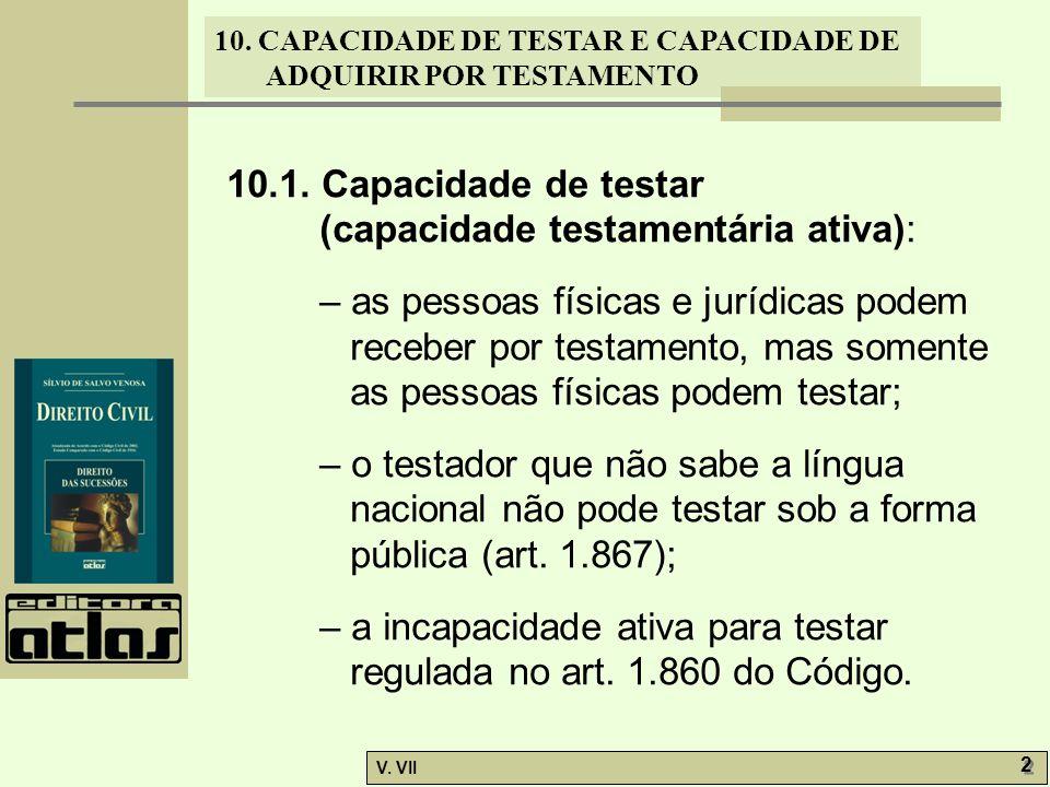 10. CAPACIDADE DE TESTAR E CAPACIDADE DE ADQUIRIR POR TESTAMENTO V. VII 2 2 10.1. Capacidade de testar (capacidade testamentária ativa): – as pessoas