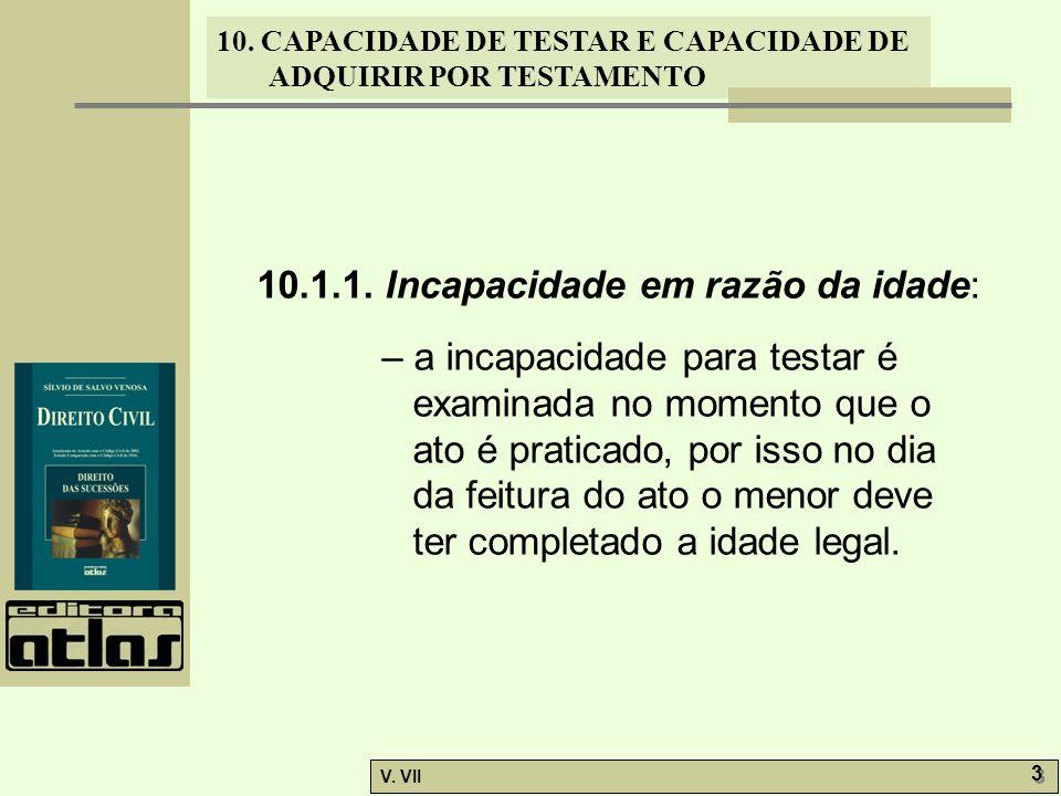 10. CAPACIDADE DE TESTAR E CAPACIDADE DE ADQUIRIR POR TESTAMENTO V. VII 3 3 10.1.1. Incapacidade em razão da idade: – a incapacidade para testar é exa