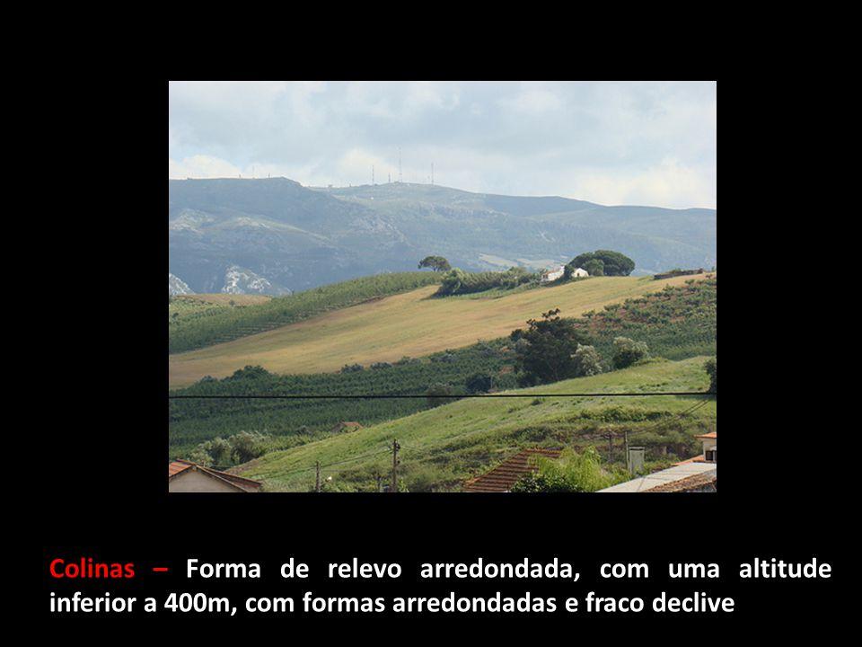 Colinas – Forma de relevo arredondada, com uma altitude inferior a 400m, com formas arredondadas e fraco declive
