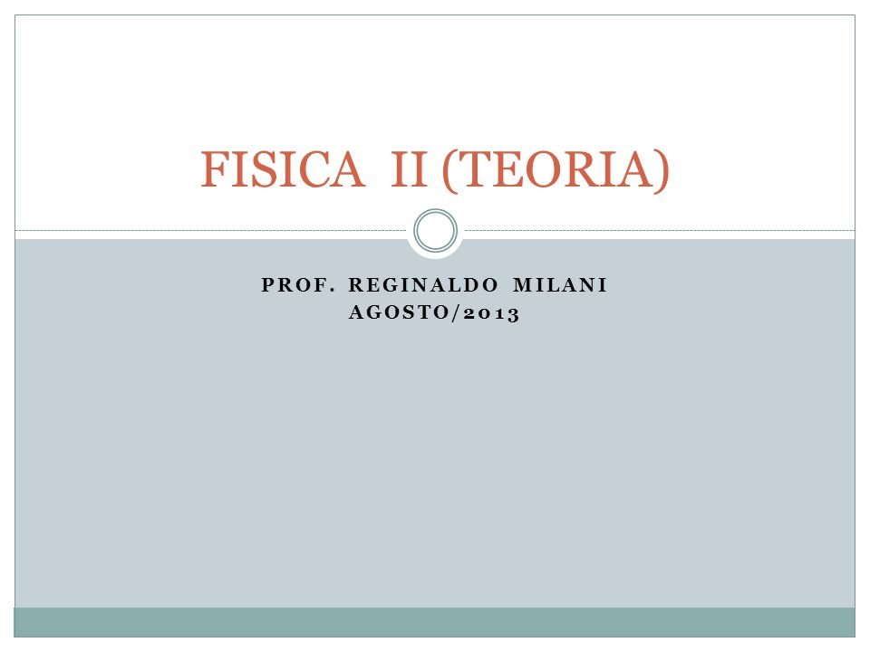 PROF. REGINALDO MILANI AGOSTO/2013 FISICA II (TEORIA)