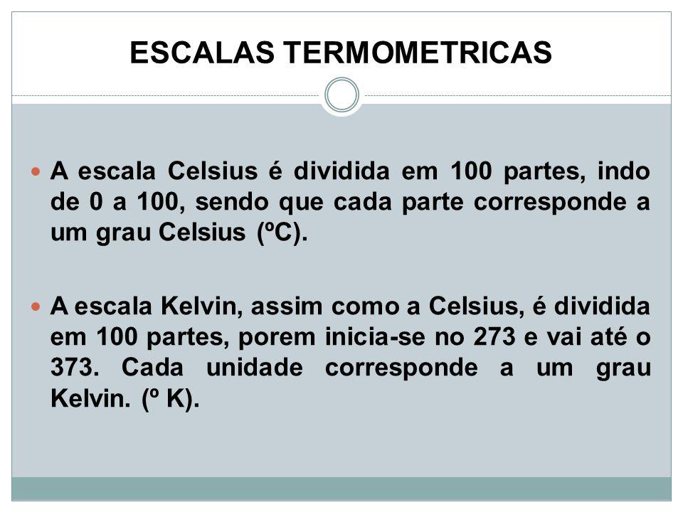 A escala Celsius é dividida em 100 partes, indo de 0 a 100, sendo que cada parte corresponde a um grau Celsius (ºC). A escala Kelvin, assim como a Cel