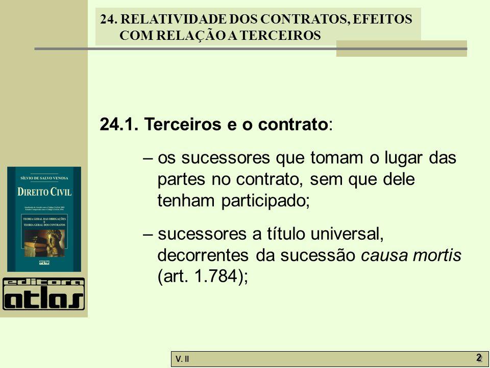 24. RELATIVIDADE DOS CONTRATOS, EFEITOS COM RELAÇÃO A TERCEIROS V. II 2 2 24.1. Terceiros e o contrato: – os sucessores que tomam o lugar das partes n
