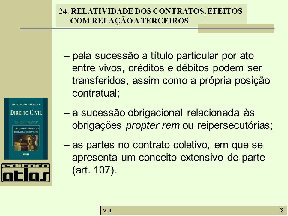 24. RELATIVIDADE DOS CONTRATOS, EFEITOS COM RELAÇÃO A TERCEIROS V. II 3 3 – pela sucessão a título particular por ato entre vivos, créditos e débitos