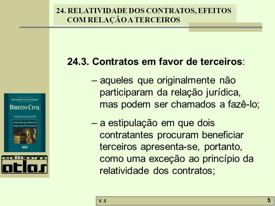 24. RELATIVIDADE DOS CONTRATOS, EFEITOS COM RELAÇÃO A TERCEIROS V. II 5 5 24.3. Contratos em favor de terceiros: – aqueles que originalmente não parti