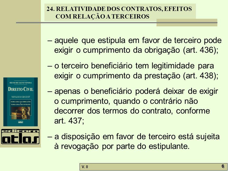 24. RELATIVIDADE DOS CONTRATOS, EFEITOS COM RELAÇÃO A TERCEIROS V. II 6 6 – aquele que estipula em favor de terceiro pode exigir o cumprimento da obri