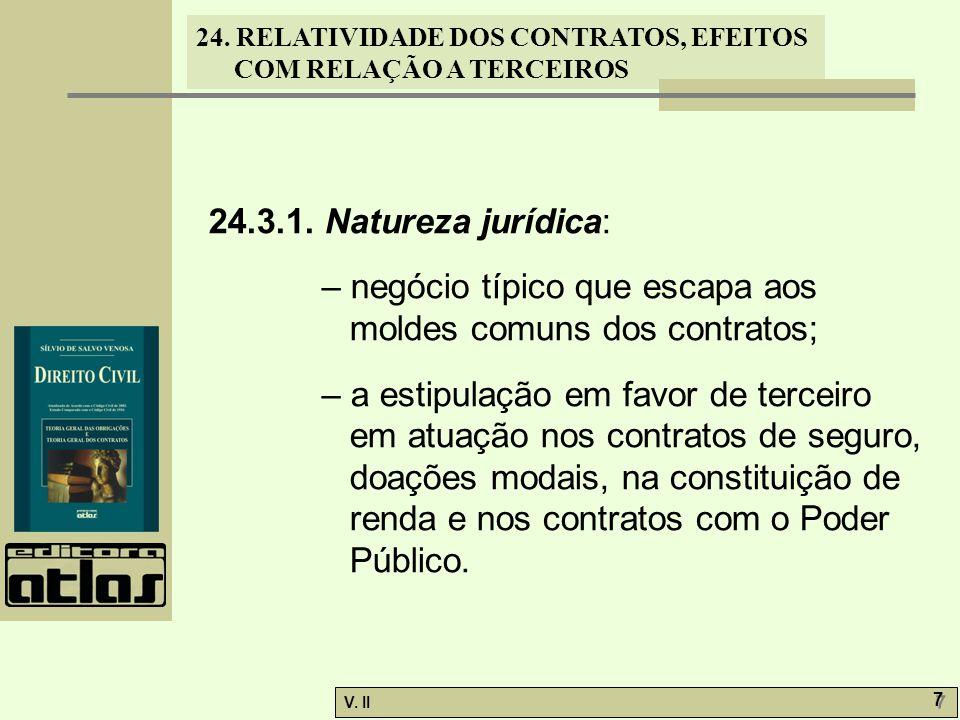 24. RELATIVIDADE DOS CONTRATOS, EFEITOS COM RELAÇÃO A TERCEIROS V. II 7 7 24.3.1. Natureza jurídica: – negócio típico que escapa aos moldes comuns dos