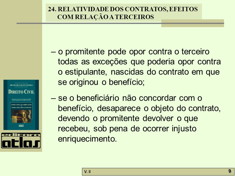 24. RELATIVIDADE DOS CONTRATOS, EFEITOS COM RELAÇÃO A TERCEIROS V. II 9 9 – o promitente pode opor contra o terceiro todas as exceções que poderia opo