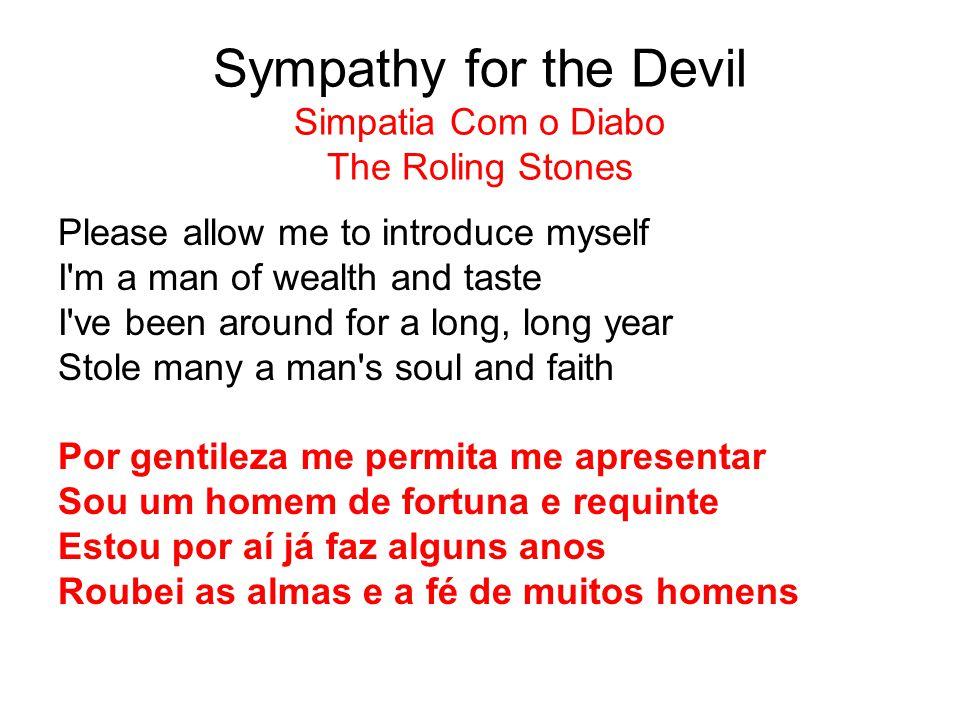 Rede Globo A Rede Globo de Televisão tem colocado como tema principal em sua novela das 8h a música 'Simpatia Com o Diabo' ( Sympathy for the Devil ).