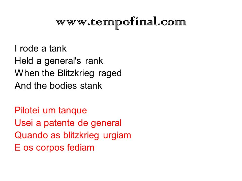 www.tempofinal.com I stuck around St. Petersberg When I saw it was a time for a change Killed the Czar and his ministers Anastasia screamed in vain Eu
