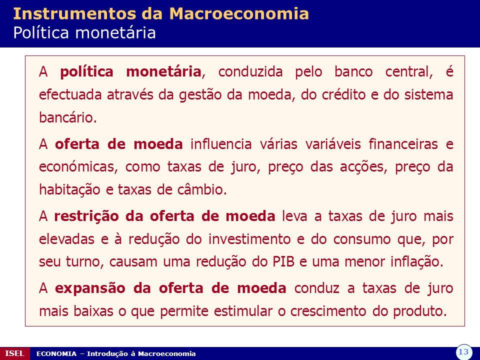 13 ISEL ECONOMIA – Introdução à Macroeconomia Instrumentos da Macroeconomia Política monetária A política monetária, conduzida pelo banco central, é e