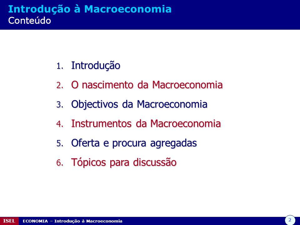 3 ISEL ECONOMIA – Introdução à Macroeconomia Introdução Macroeconomia vs Microeconomia A Macroeconomia estuda o comportamento da economia como um todo, examinando as forças que afectam o conjunto das empresas, dos consumidores e dos trabalhadores ao mesmo tempo.
