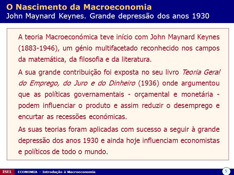 5 ISEL ECONOMIA – Introdução à Macroeconomia O Nascimento da Macroeconomia John Maynard Keynes. Grande depressão dos anos 1930 A teoria Macroeconómica