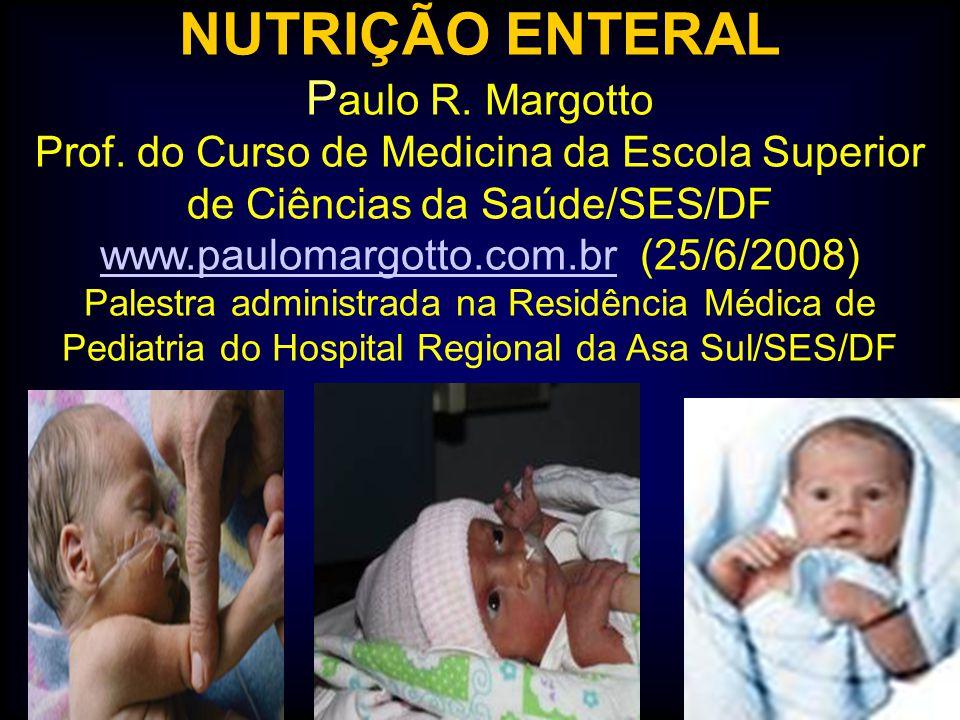 NUTRIÇÃO ENTERAL P aulo R. Margotto Prof. do Curso de Medicina da Escola Superior de Ciências da Saúde/SES/DF www.paulomargotto.com.br (25/6/2008) Pal