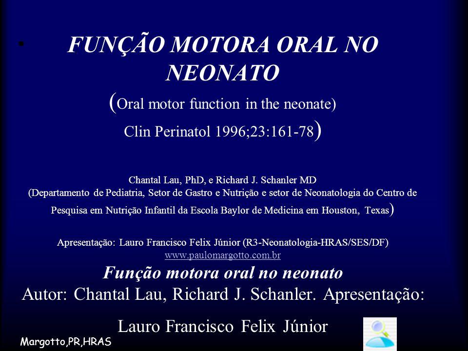 FUNÇÃO MOTORA ORAL NO NEONATO ( Oral motor function in the neonate) Clin Perinatol 1996;23:161-78 ) Chantal Lau, PhD, e Richard J. Schanler MD (Depart