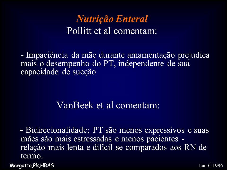 Nutrição Enteral Pollitt et al comentam: - Impaciência da mãe durante amamentação prejudica mais o desempenho do PT, independente de sua capacidade de