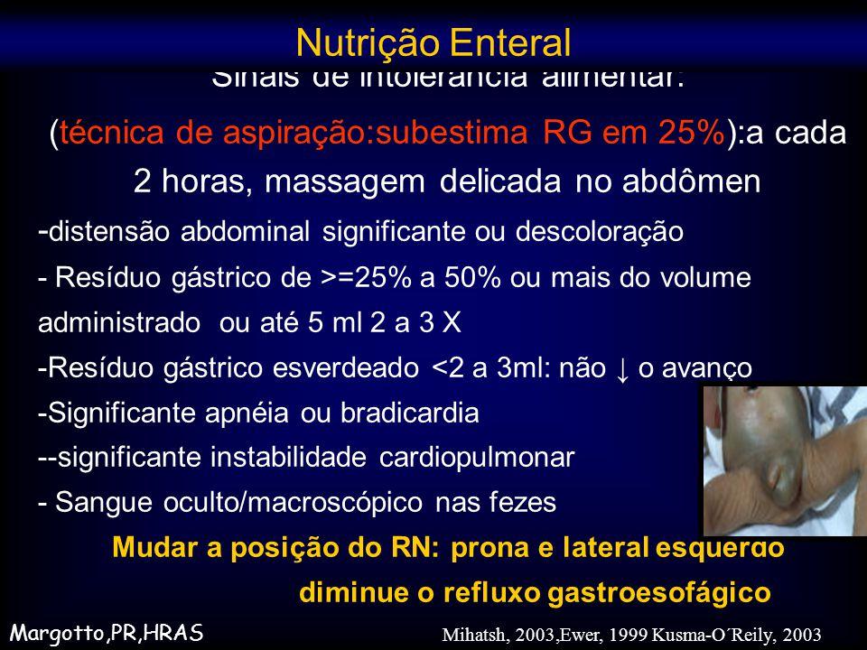Sinais de intolerância alimentar: (técnica de aspiração:subestima RG em 25%):a cada 2 horas, massagem delicada no abdômen - distensão abdominal signif