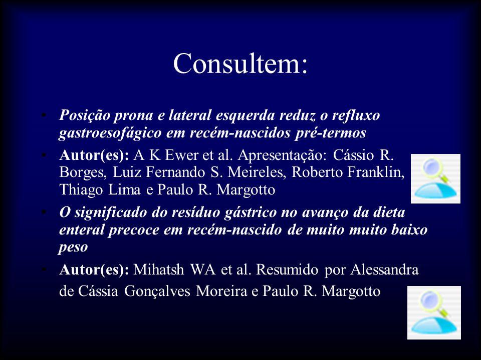 Consultem: Posição prona e lateral esquerda reduz o refluxo gastroesofágico em recém-nascidos pré-termos Autor(es): A K Ewer et al. Apresentação: Cáss