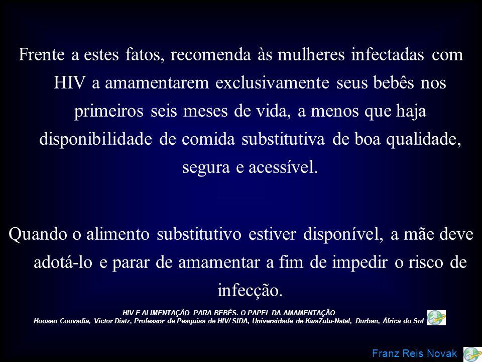 Frente a estes fatos, recomenda às mulheres infectadas com HIV a amamentarem exclusivamente seus bebês nos primeiros seis meses de vida, a menos que h
