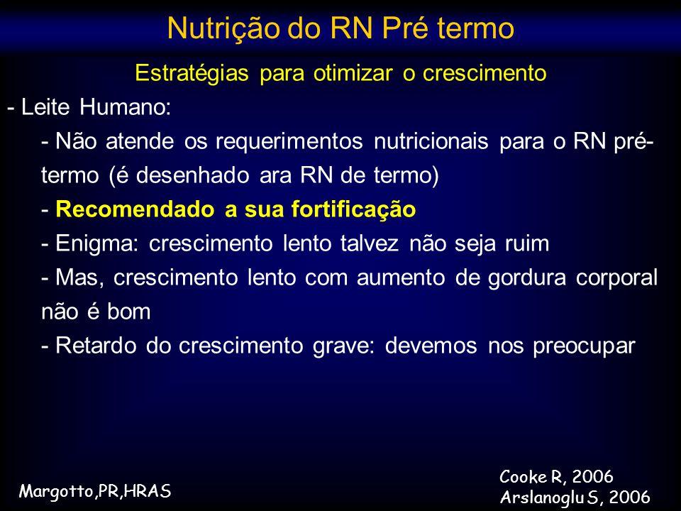 Estratégias para otimizar o crescimento - Leite Humano: - Não atende os requerimentos nutricionais para o RN pré- termo (é desenhado ara RN de termo)