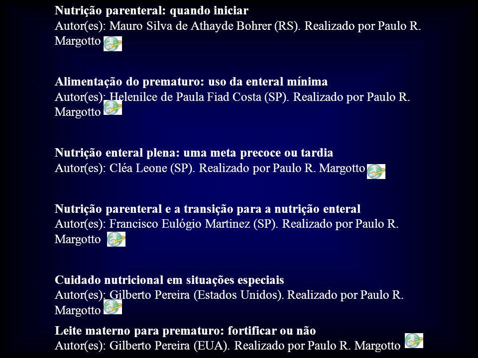 Nutrição parenteral: quando iniciar Autor(es): Mauro Silva de Athayde Bohrer (RS). Realizado por Paulo R. Margotto Alimentação do prematuro: uso da en