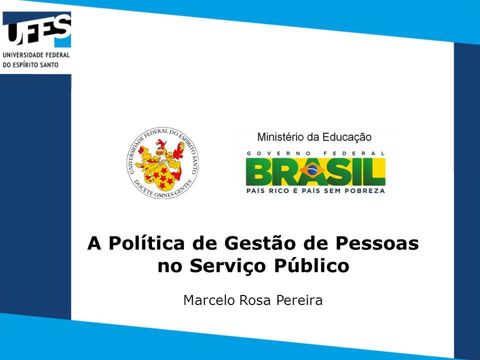 A Política de Gestão de Pessoas no Serviço Público Marcelo Rosa Pereira