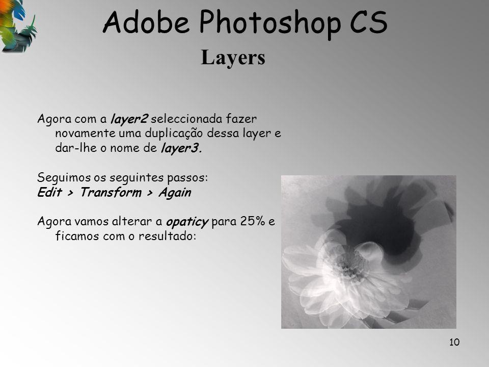 Adobe Photoshop CS Layers 10 Agora com a layer2 seleccionada fazer novamente uma duplicação dessa layer e dar-lhe o nome de layer3. Seguimos os seguin