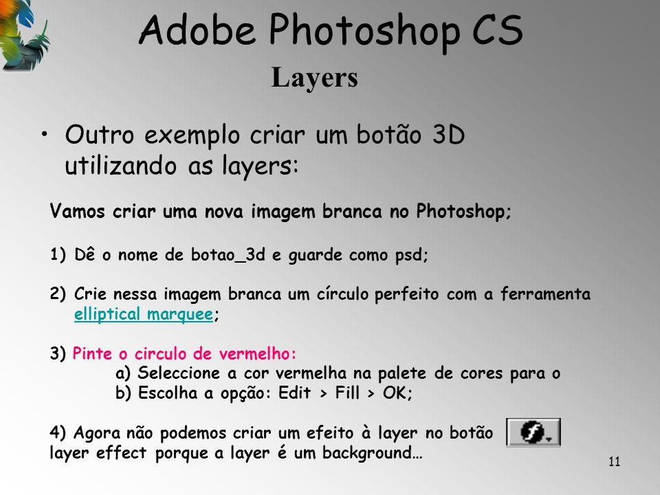 Adobe Photoshop CS Layers 11 Outro exemplo criar um botão 3D utilizando as layers: Vamos criar uma nova imagem branca no Photoshop; 1)Dê o nome de bot