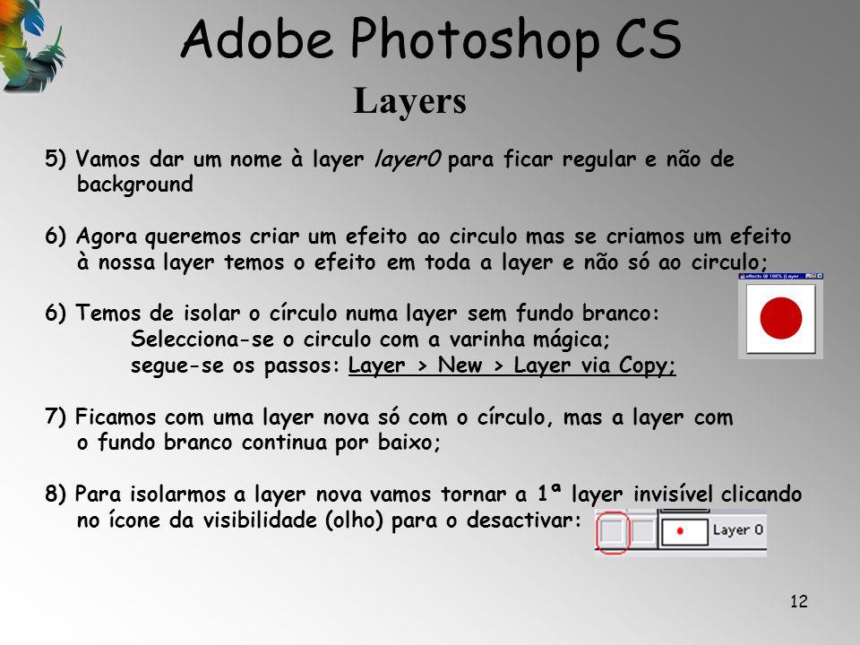 Adobe Photoshop CS Layers 12 5) Vamos dar um nome à layer layer0 para ficar regular e não de background 6) Agora queremos criar um efeito ao circulo m