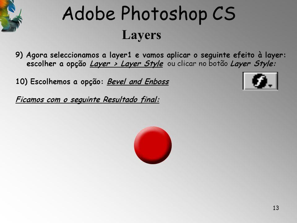 Adobe Photoshop CS Layers 13 9) Agora seleccionamos a layer1 e vamos aplicar o seguinte efeito à layer: escolher a opção Layer > Layer Style ou clicar
